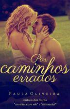 Por Caminhos Errados  by PaulaOliveira3