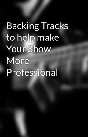 Backing Tracks to help make Your Show More Professional by krisglider3
