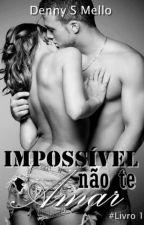 Impossível Não Te Amar by dennysmello