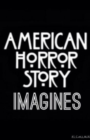 American horror story imagines and one shots