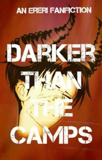 Darker Than The Camps || Ereri ||