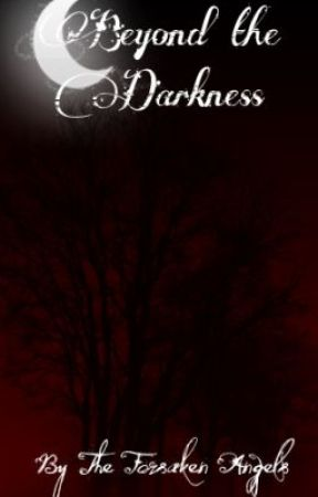 Beyond the Darkness by ForsakenAngels