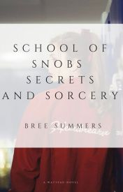 School of Snobs  Secrets and Sorcery by breethebook
