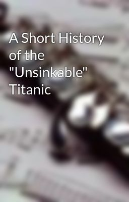 "A Short History of the ""Unsinkable"" Titanic"