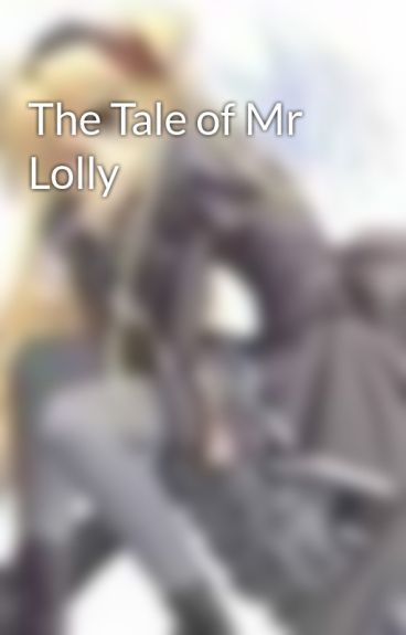 The Tale of Mr Lolly by wrigglescribble