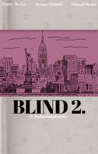 blind. 2 | styles (hariana) by t0mlinswag