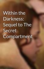 Within the Darkness: Sequel to The Secret Compartment by bellaklutz2010