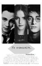 ~Me Enamoraste~ ¤Harry & Hermione¤ (Fanfic) by HermioneSraPotter