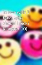 In love with 3 boys, who should I pick? (chapter 10) by Sweetiepatootey