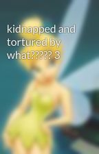 kidnapped and tortured by what????? 3 by love2readsci-fi