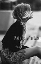 Taken From The Dark (Book Two) by Snowflake_kitty