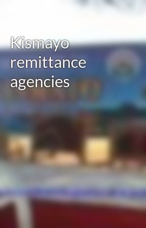 Kismayo remittance agencies - Wattpad