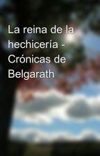 La reina de la hechicería - Crónicas de Belgarath by Narostegui