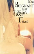Pregnant by my Brother's Best Friend by OutCastcx