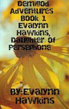 Demigod Adventures: Book 1, Evalynn Hawkins Daughter of Persephone by EvalynnHawkins