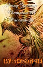 Percy jackson champion of Primordials by tobad4u