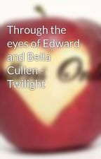 Through the eyes of Edward and Bella Cullen - Twilight by CullensOnline