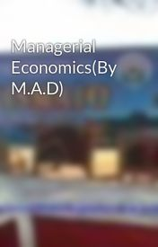 Managerial Economics(By M.A.D) by gududow