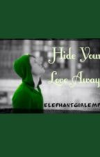 Hide Your Love Away {COMPLETED} by elephantgirlemp