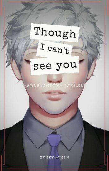 Though i can't see you (Jelsa) Adaptación [TERMINADA]