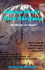 Always Winter: Never Christmas (The World you Want) by arvinjanpevensie