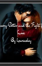 Harry Potter and the Fight For Love (COMPLETED) by hpweasley