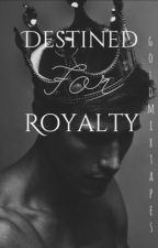 Destined For Royalty {Slow Updates} by goldmixtapes