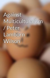 Against Multiculturalism / Peter Lamborn Wilson by moblash