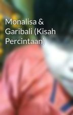 Monalisa & Garibali (Kisah Percintaan) by Amwolfy