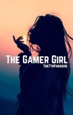 The Gamer Girl || Book #1  by The7thParadise