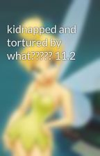 kidnapped and tortured by what????? 11.2 by love2readsci-fi