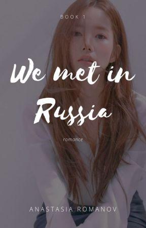 we met in russia | #1 | by Anastasia Romanov © (EN EDICIÓN) by kittiesinmybooks