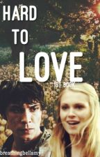 hard to love (a bellarke fanfiction) by breathingbellamy