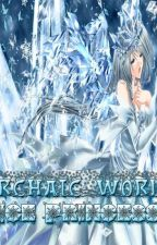 Archaic World: Ice Princess~ (Revising) by zeref_WP