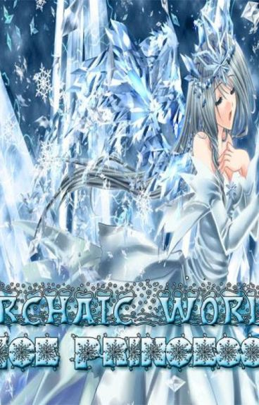 Archaic World: Ice Princess~ (Revising)