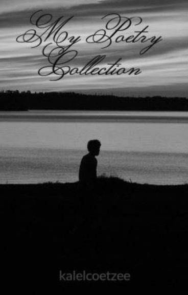 My Poetry Collection by kalelcoetzee