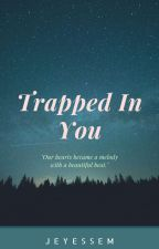 Trapped In You by JUSTsimplyME-JSM
