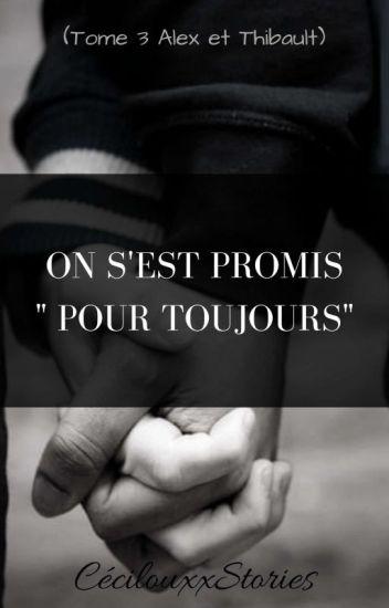 """On s'est promis """"Pour toujours"""" (Tome 3 Alex et Thibault)"""