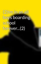 (2)Im in an all boys boarding school forever...(2) by x_Laura_x
