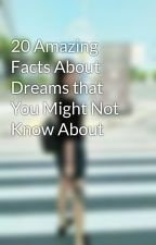 20 Amazing Facts About Dreams that You Might Not Know About by MaryElise123
