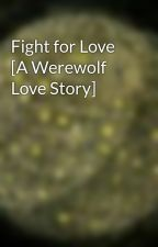 Fight for Love [A Werewolf Love Story] by erind3cod3