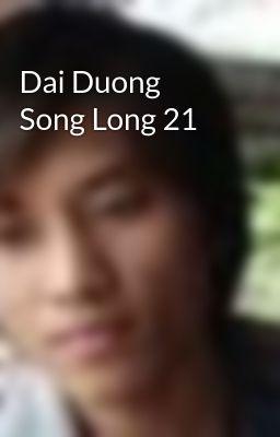 Dai Duong Song Long 21