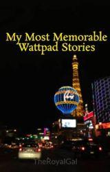 My Most Memorable Wattpad Stories by TheRoyalGal