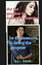 she,the gangster,is dating the CASANOVA  he,the casanova is dating the GANGSTER by asina_asami09