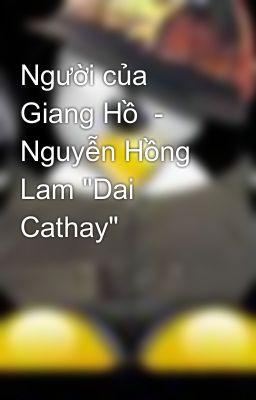 """Người của Giang Hồ  - Nguyễn Hồng Lam """"Dai Cathay"""""""