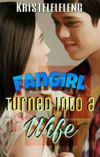 FanGirl Turned into a Wife by Kristeleleleng