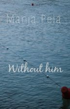 Without Him by manjapeia