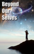 Beyond Our Selves (Sequel to Beyond Our Earth) by Juffin_is_here