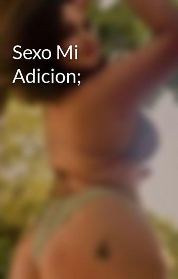 Sexo Mi Adicion;