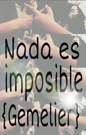 Nada es imposible(GEMELIER) by historias___gemelier